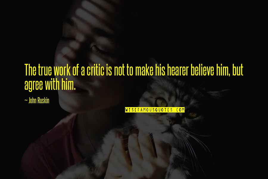 Hearer Quotes By John Ruskin: The true work of a critic is not