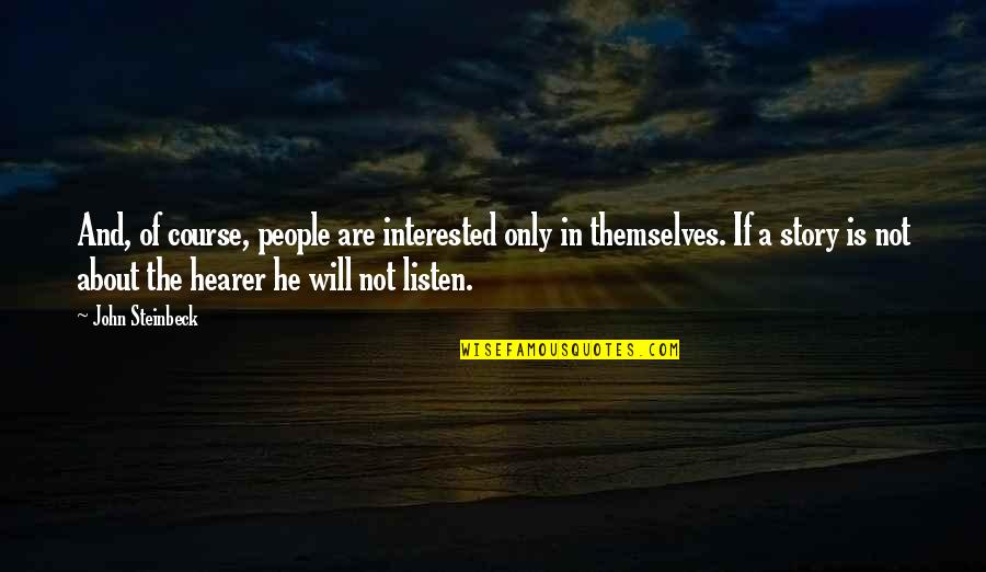 Hearer Quotes By John Steinbeck: And, of course, people are interested only in