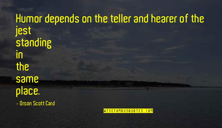 Hearer Quotes By Orson Scott Card: Humor depends on the teller and hearer of
