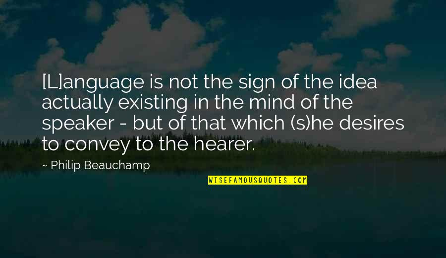 Hearer Quotes By Philip Beauchamp: [L]anguage is not the sign of the idea