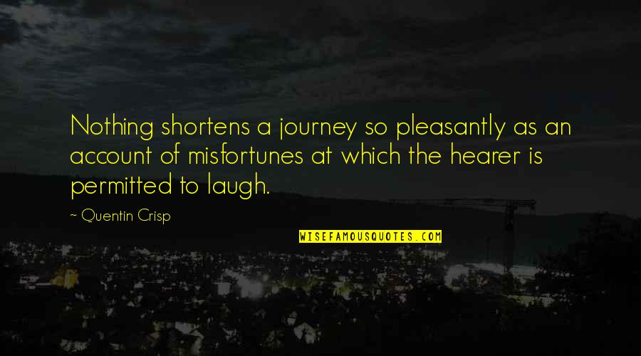 Hearer Quotes By Quentin Crisp: Nothing shortens a journey so pleasantly as an