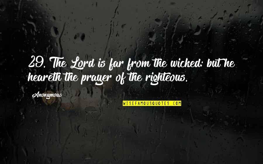 Heareth Quotes By Anonymous: 29. The Lord is far from the wicked: