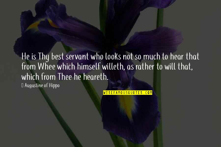 Heareth Quotes By Augustine Of Hippo: He is Thy best servant who looks not