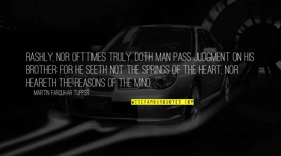 Heareth Quotes By Martin Farquhar Tupper: Rashly, nor ofttimes truly, doth man pass judgment