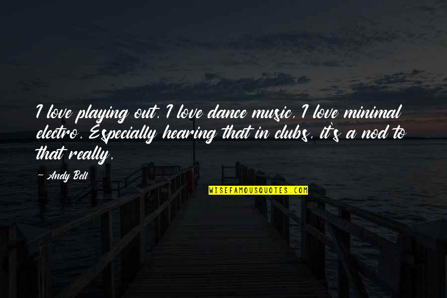 Hearing Music Quotes By Andy Bell: I love playing out. I love dance music,