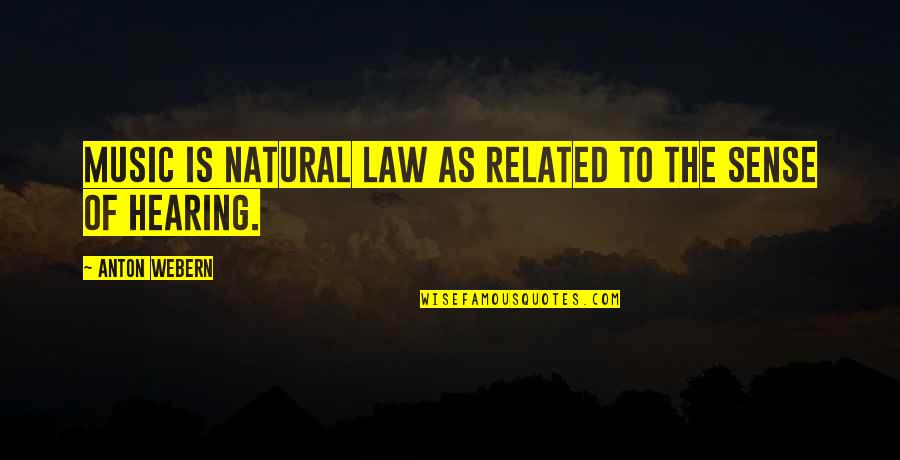Hearing Music Quotes By Anton Webern: Music is natural law as related to the