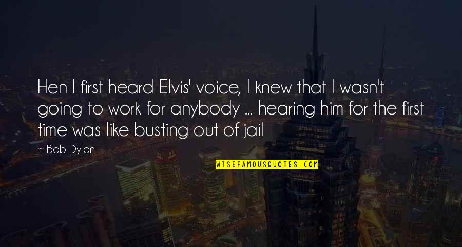 Hearing Music Quotes By Bob Dylan: Hen I first heard Elvis' voice, I knew