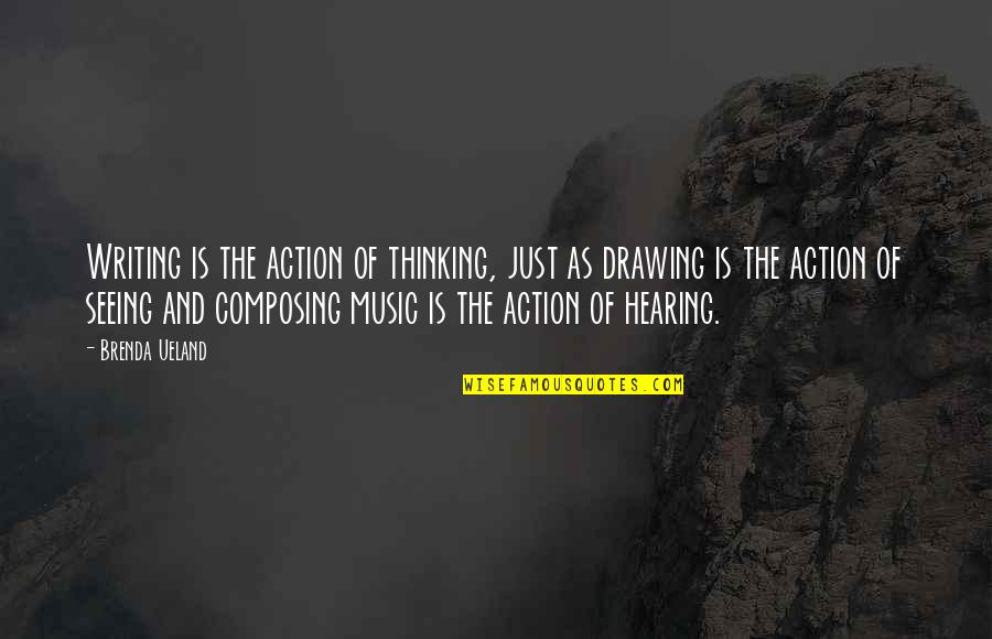 Hearing Music Quotes By Brenda Ueland: Writing is the action of thinking, just as