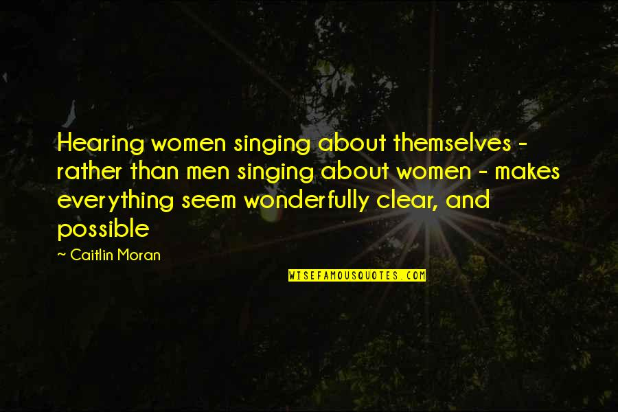 Hearing Music Quotes By Caitlin Moran: Hearing women singing about themselves - rather than