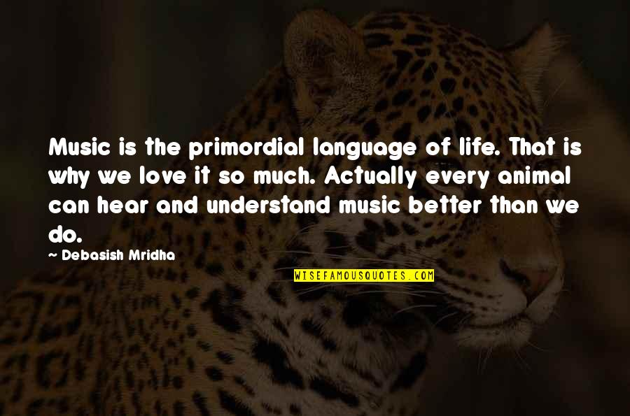 Hearing Music Quotes By Debasish Mridha: Music is the primordial language of life. That