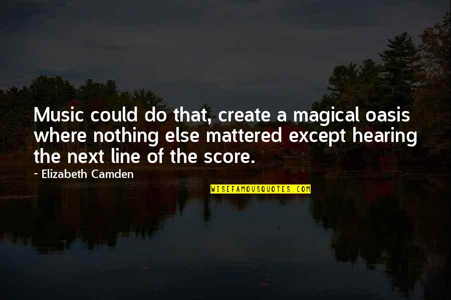 Hearing Music Quotes By Elizabeth Camden: Music could do that, create a magical oasis