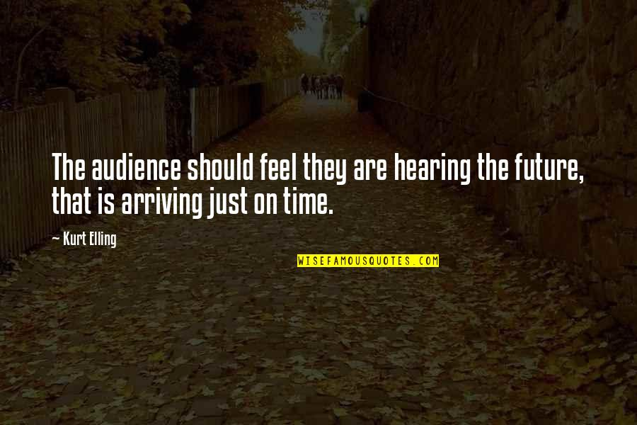 Hearing Music Quotes By Kurt Elling: The audience should feel they are hearing the