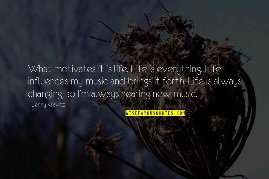 Hearing Music Quotes By Lenny Kravitz: What motivates it is life. Life is everything.