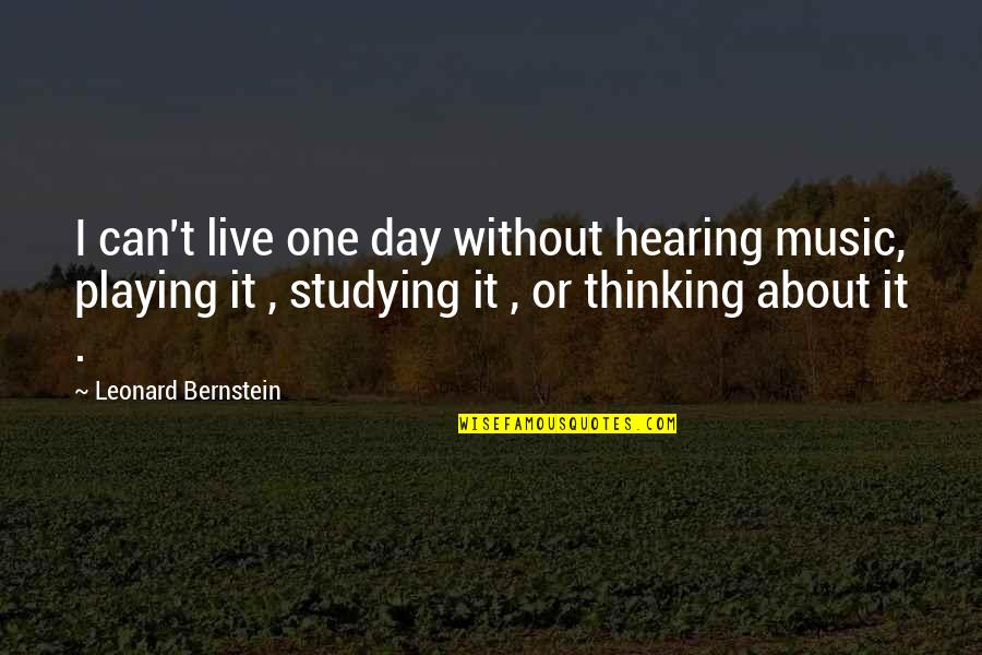 Hearing Music Quotes By Leonard Bernstein: I can't live one day without hearing music,