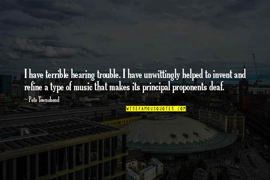 Hearing Music Quotes By Pete Townshend: I have terrible hearing trouble. I have unwittingly