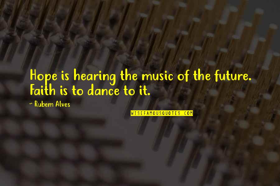 Hearing Music Quotes By Rubem Alves: Hope is hearing the music of the future.