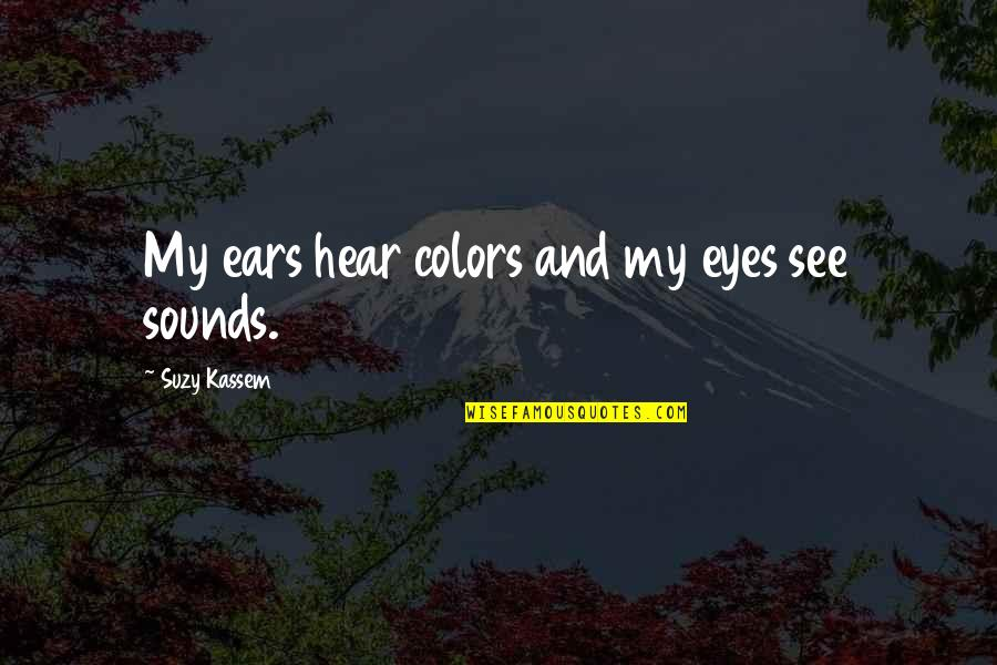 Hearing Music Quotes By Suzy Kassem: My ears hear colors and my eyes see