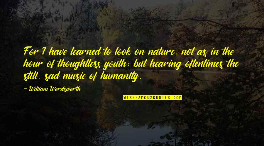Hearing Music Quotes By William Wordsworth: For I have learned to look on nature,