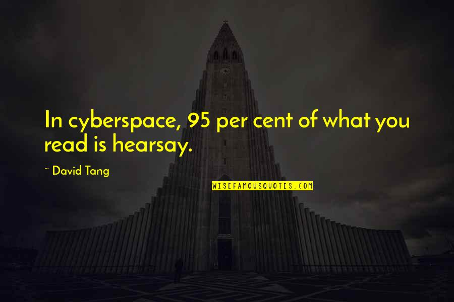 Hearsay Quotes By David Tang: In cyberspace, 95 per cent of what you