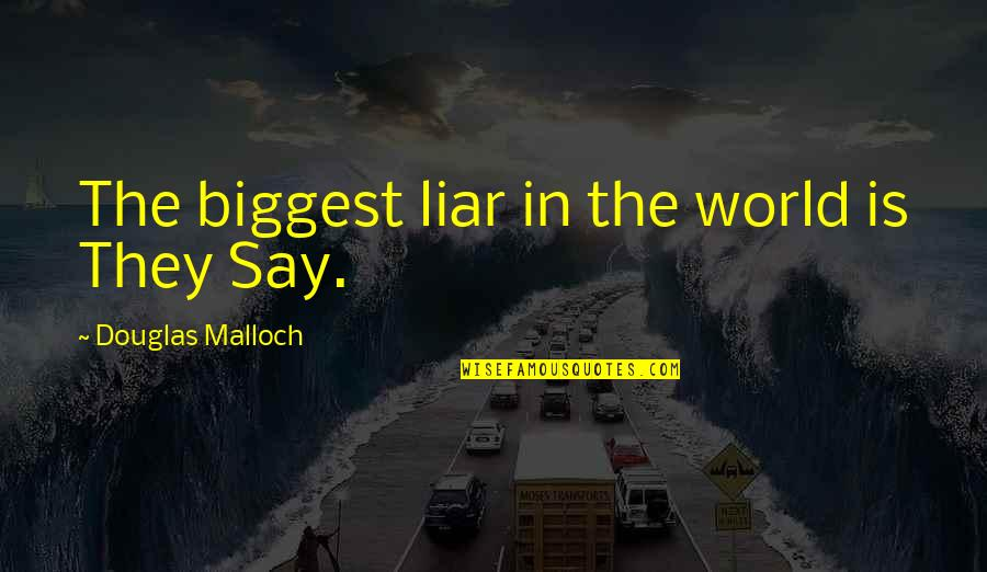 Hearsay Quotes By Douglas Malloch: The biggest liar in the world is They