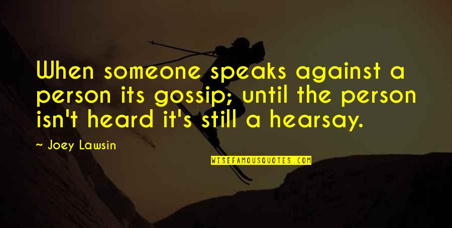 Hearsay Quotes By Joey Lawsin: When someone speaks against a person its gossip;