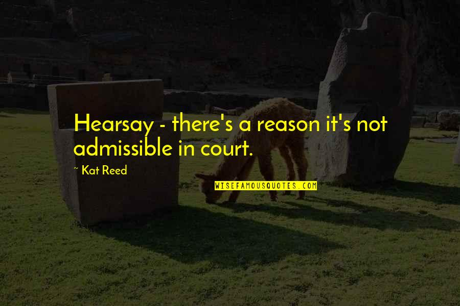 Hearsay Quotes By Kat Reed: Hearsay - there's a reason it's not admissible