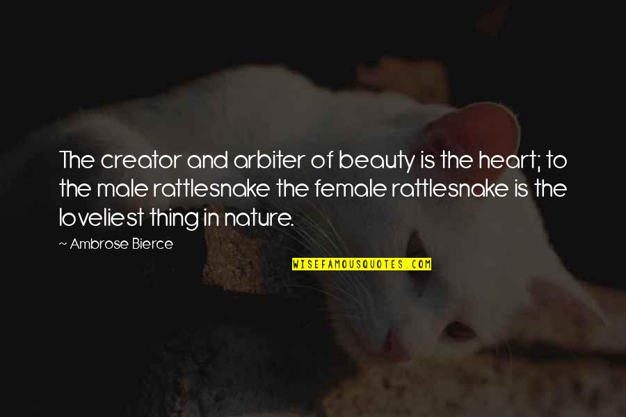 Heart And Beauty Quotes By Ambrose Bierce: The creator and arbiter of beauty is the