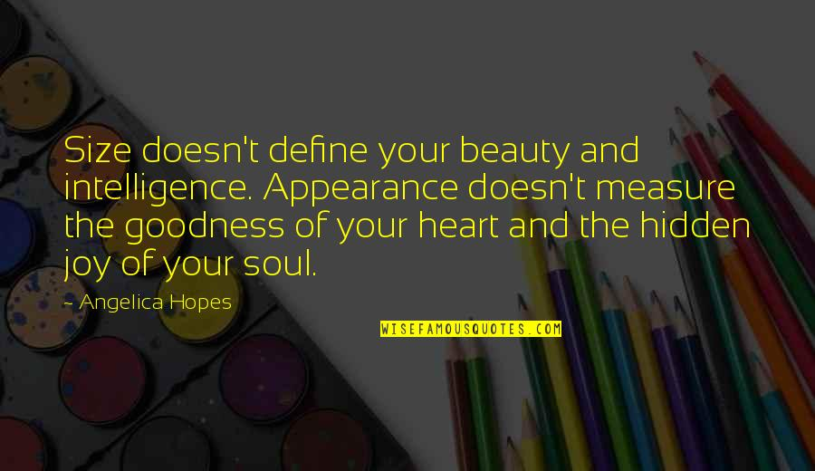 Heart And Beauty Quotes By Angelica Hopes: Size doesn't define your beauty and intelligence. Appearance