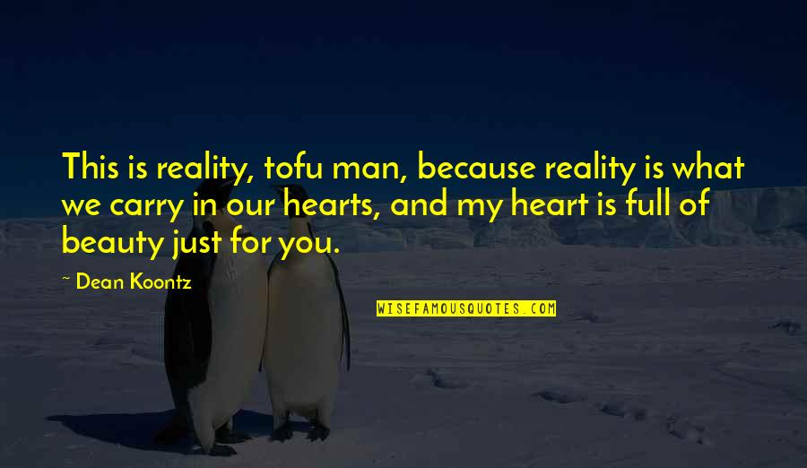 Heart And Beauty Quotes By Dean Koontz: This is reality, tofu man, because reality is