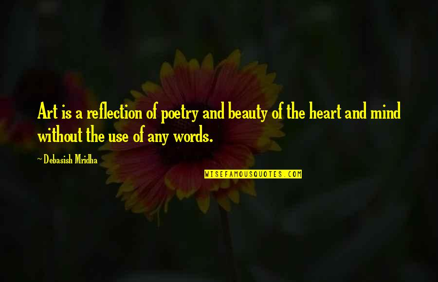 Heart And Beauty Quotes By Debasish Mridha: Art is a reflection of poetry and beauty