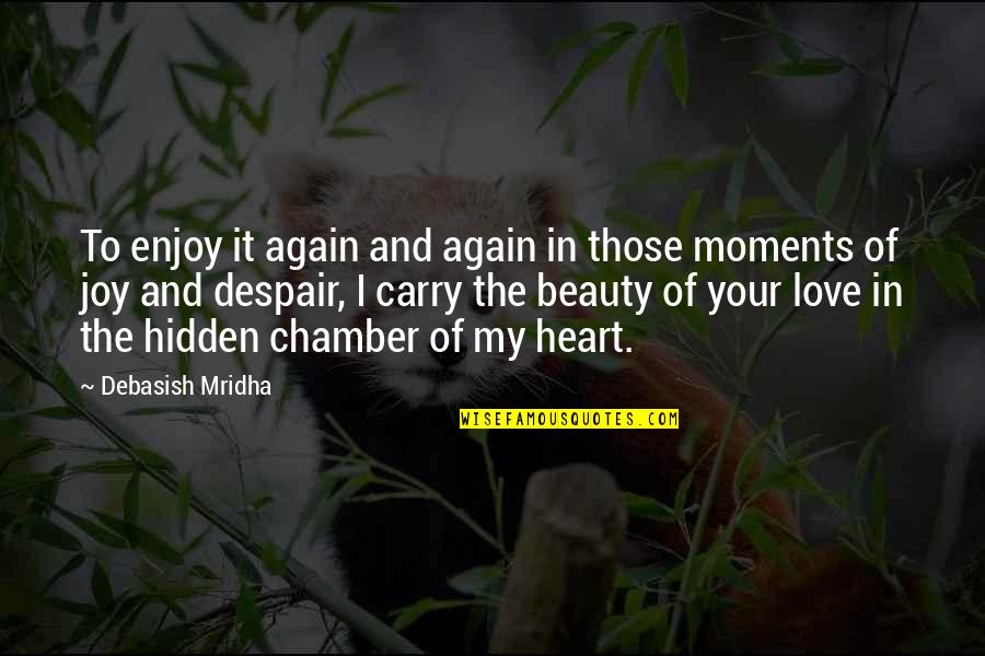 Heart And Beauty Quotes By Debasish Mridha: To enjoy it again and again in those