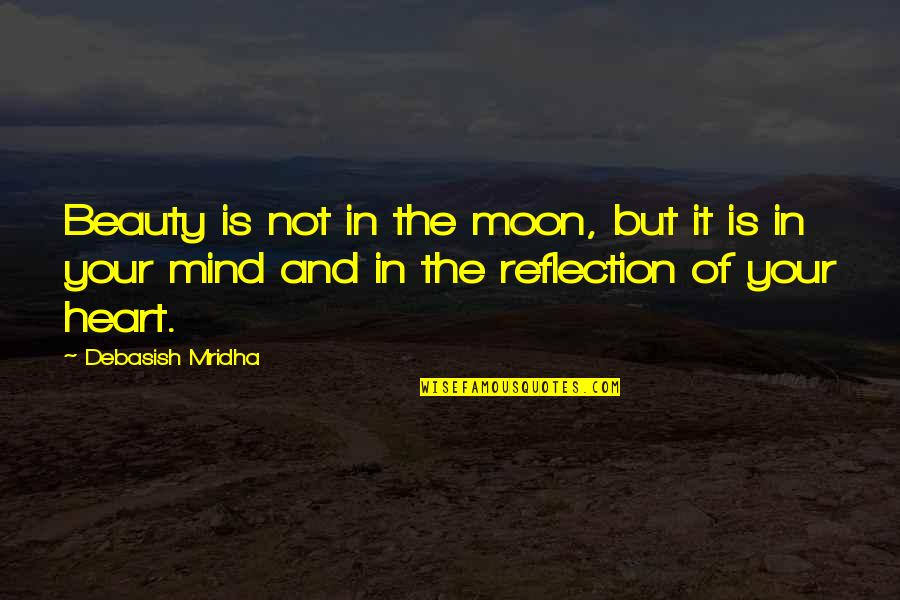 Heart And Beauty Quotes By Debasish Mridha: Beauty is not in the moon, but it