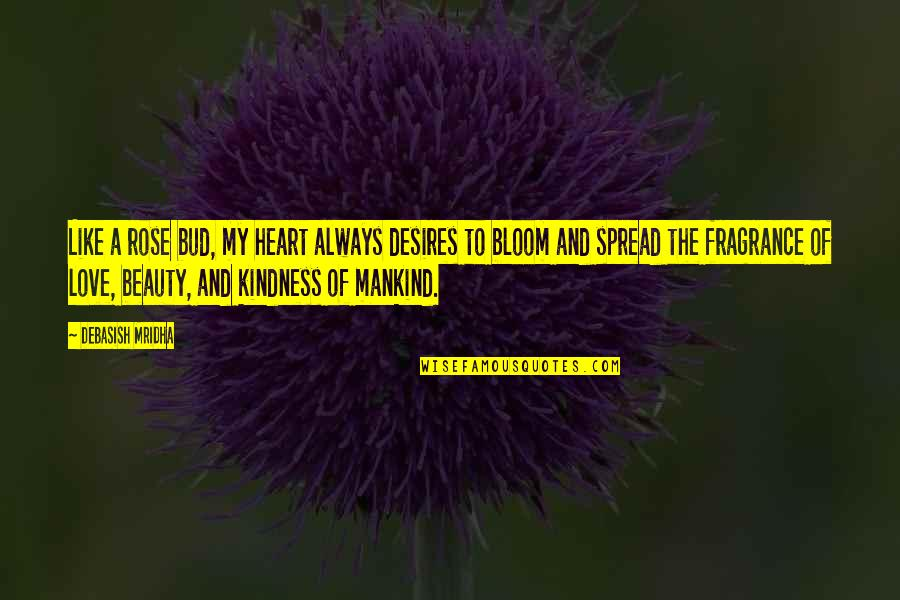 Heart And Beauty Quotes By Debasish Mridha: Like a rose bud, my heart always desires