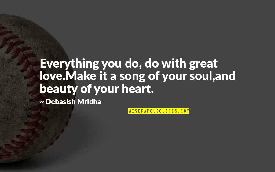 Heart And Beauty Quotes By Debasish Mridha: Everything you do, do with great love.Make it