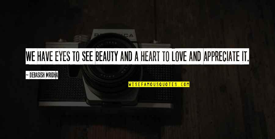 Heart And Beauty Quotes By Debasish Mridha: We have eyes to see beauty and a