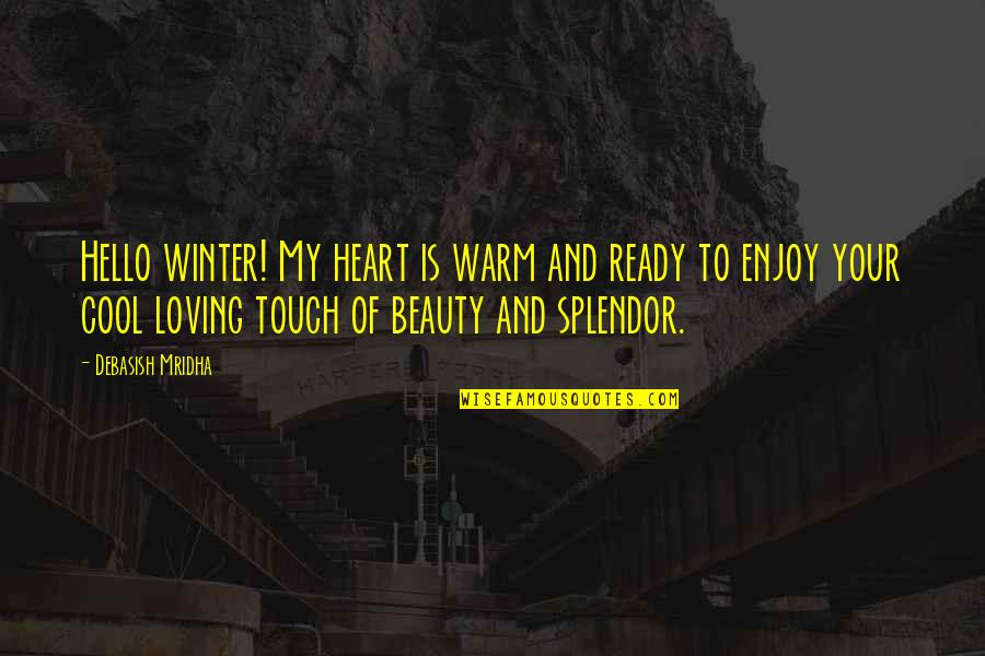 Heart And Beauty Quotes By Debasish Mridha: Hello winter! My heart is warm and ready