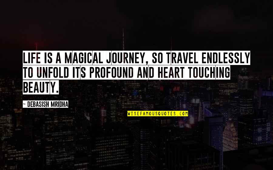 Heart And Beauty Quotes By Debasish Mridha: Life is a magical journey, so travel endlessly