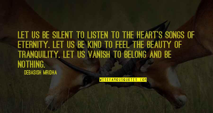 Heart And Beauty Quotes By Debasish Mridha: Let us be silent to listen to the