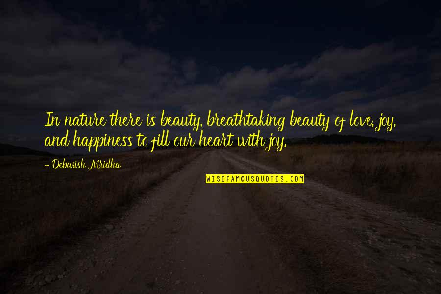 Heart And Beauty Quotes By Debasish Mridha: In nature there is beauty, breathtaking beauty of