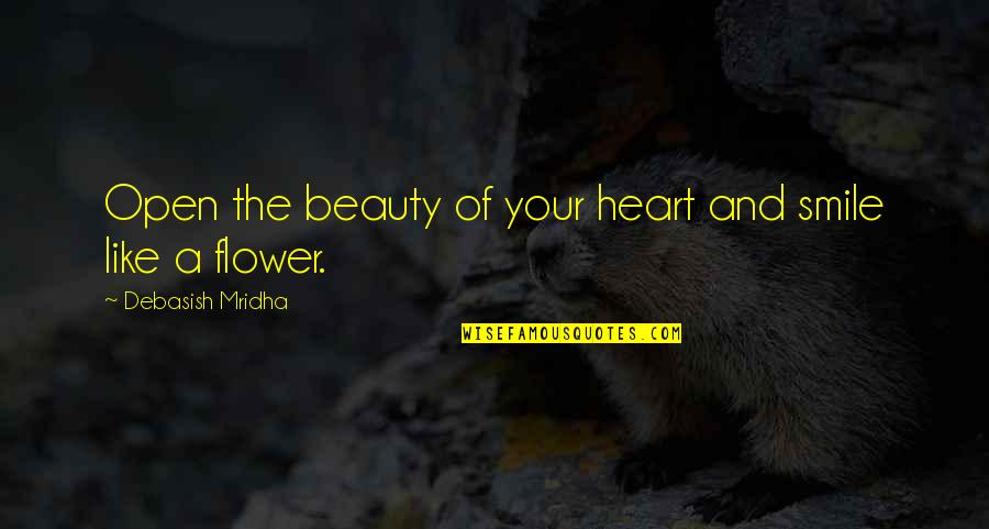 Heart And Beauty Quotes By Debasish Mridha: Open the beauty of your heart and smile