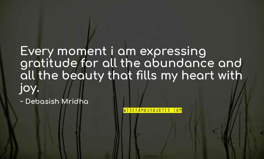Heart And Beauty Quotes By Debasish Mridha: Every moment i am expressing gratitude for all