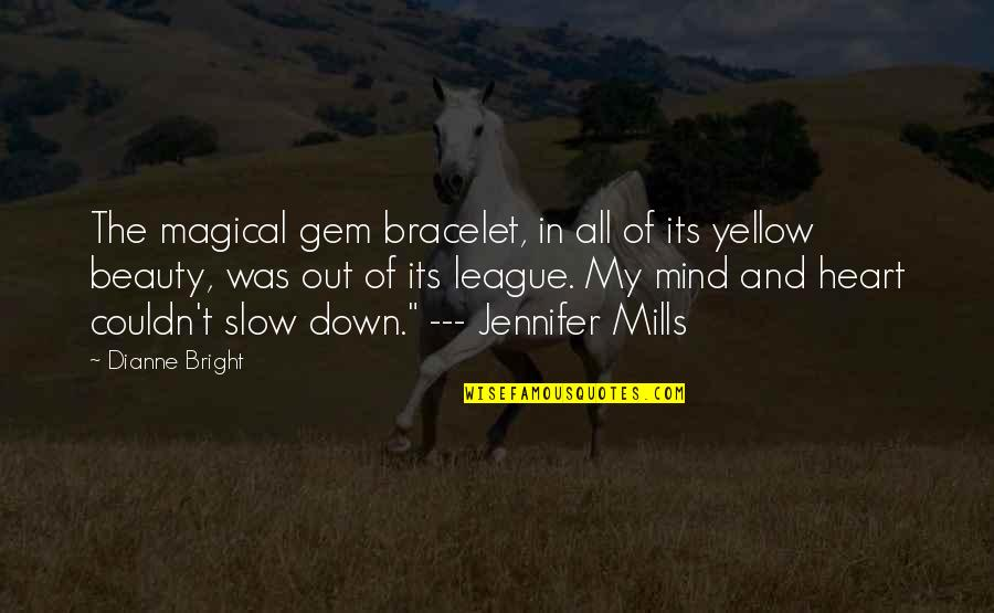 Heart And Beauty Quotes By Dianne Bright: The magical gem bracelet, in all of its
