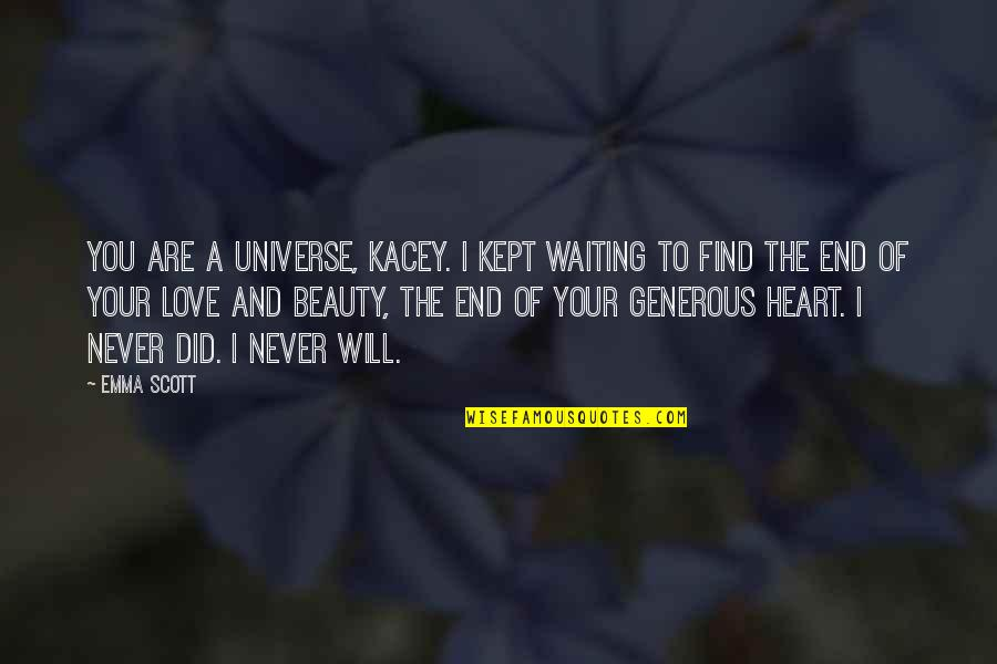 Heart And Beauty Quotes By Emma Scott: You are a universe, Kacey. I kept waiting