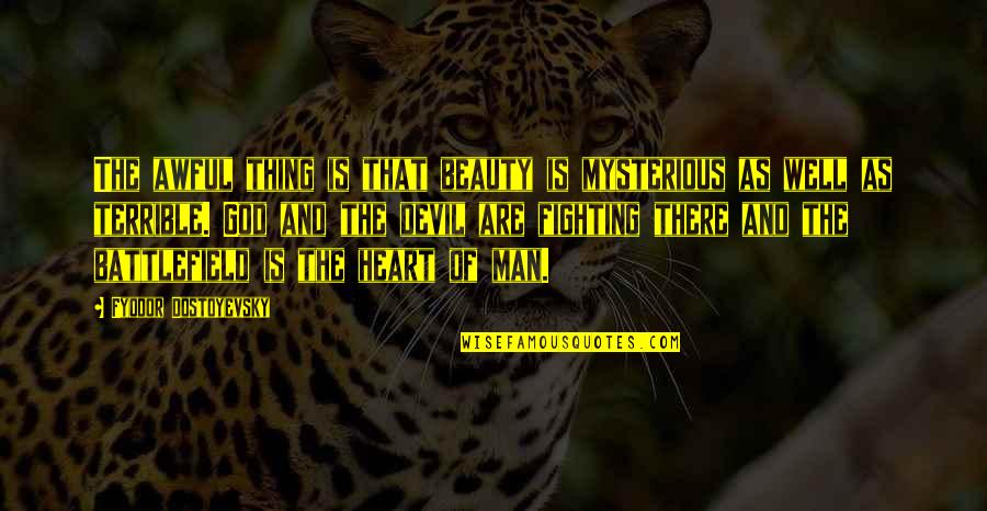 Heart And Beauty Quotes By Fyodor Dostoyevsky: The awful thing is that beauty is mysterious