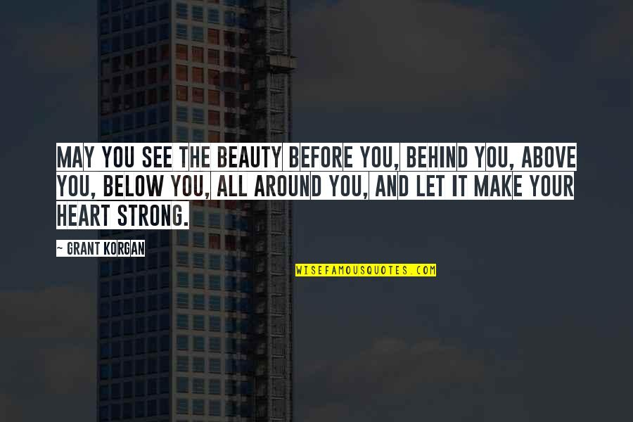 Heart And Beauty Quotes By Grant Korgan: May you see the beauty before you, behind