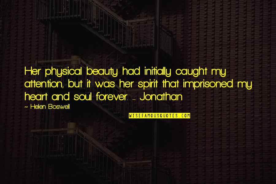 Heart And Beauty Quotes By Helen Boswell: Her physical beauty had initially caught my attention,