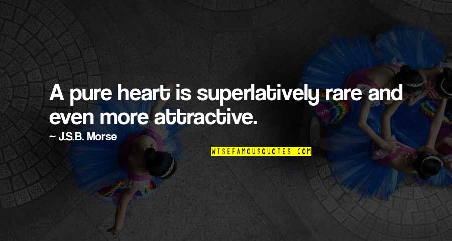 Heart And Beauty Quotes By J.S.B. Morse: A pure heart is superlatively rare and even