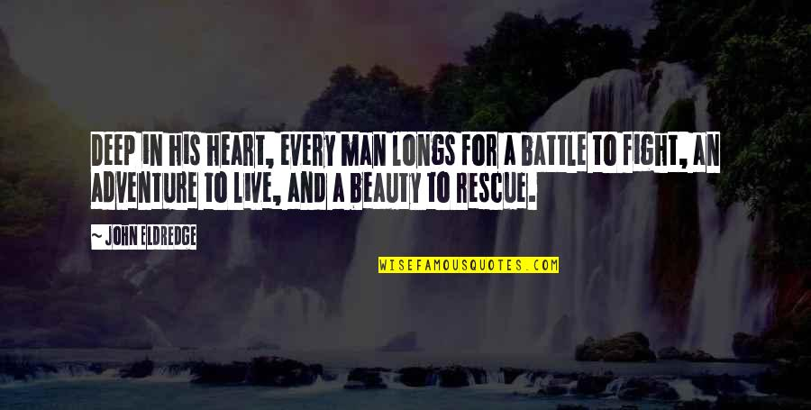 Heart And Beauty Quotes By John Eldredge: Deep in his heart, every man longs for