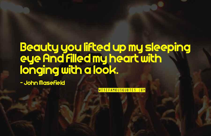 Heart And Beauty Quotes By John Masefield: Beauty you lifted up my sleeping eye And