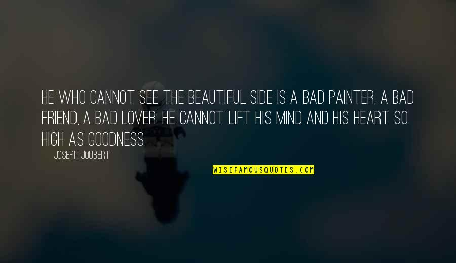 Heart And Beauty Quotes By Joseph Joubert: He who cannot see the beautiful side is